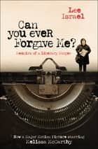 Can You Ever Forgive Me? - Memoirs of a Literary Forger ebook by Lee Israel
