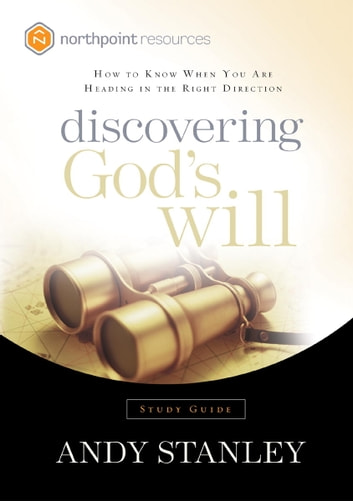 Discovering God's Will Study Guide - How to Know When You Are Heading in the Right Direction ebook by Andy Stanley