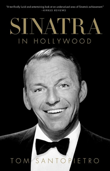 Sinatra in Hollywood - The Film Career of a Screen Icon ebook by Tom Santopietro