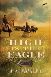 High Is the Eagle ebook by Al Lacy,Joanna Lacy