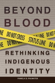 Beyond Blood - Rethinking Indigenous Identity ebook by Palmater