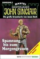 John Sinclair - Sammelband 2 - Spannung bis zum Morgengrauen ebook by Jason Dark