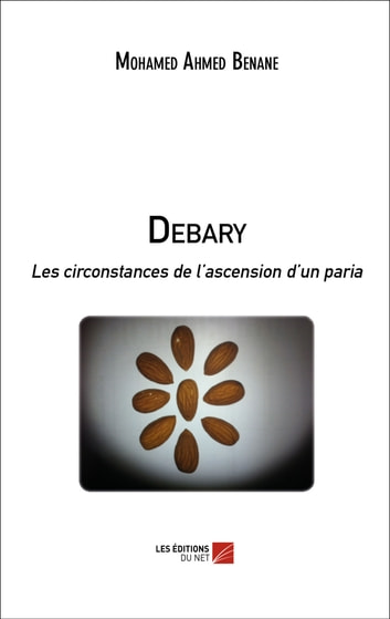 Debary - Les circonstances de l'ascension d'un paria ebook by Mohamed Ahmed Benane