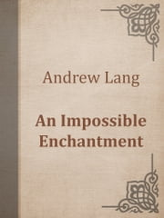 An Impossible Enchantment ebook by Andrew Lang