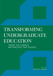 Transforming Undergraduate Education - Theory that Compels and Practices that Succeed ebook by Donald W. Harward,Jann H. Adams,Jerzy Axer,Kenneth R. Bain,Randall J. Bass,Thomas Bender,Dessa Bergen-Cico,Joyce A. Bylander,Kent John Chabotar,Barry N. Checkoway,Catherine A. Crosby-Currie,Richard A. Detweiler,Ashley P. Finley,Cassia Freedland,Richard Guarasci,John K. Haynes,Debra Humphreys,Bruce Keith,Adrianna J. Kezar,Julie J. Kidd,Phyllis Lane,Devorah Lieberman,William M. Loker,Theodore E. Long,Linda J. Major,Michael V. McGill,Elizabeth McHugh,Mindy McWilliams,Sally Engelhard Pingree,Alice (Jill) N. Reich,Joan B. Riley,Daniel Tad Roach,David M. Scobey,Valerie I. Sessa,Shalom Staub,Catharine R. Stimpson,William M. Sullivan,Lynn E. Swaner,Cynthia Wolf,Christine Zimmerman,Nancy D.Mitchell,Carol Geary Schneider, president, Association of American Colleges and Universities