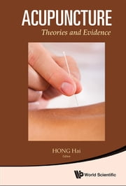 Acupuncture - Theories and Evidence ebook by Hai Hong