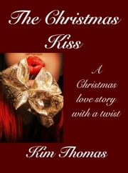 The Christmas Kiss ebook by Kim Thomas