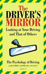 The Driver's Mirror ebook by DR. Elwin G. Upton, M.D., F.R.C.P. (C)