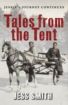 Tales from the Tent - Jessie's Journey Continues ebook by Jess Smith