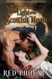 By the Light of the Scottish Moon - Unrated (My Kilted Wolf, #1) ebook by Red Phoenix