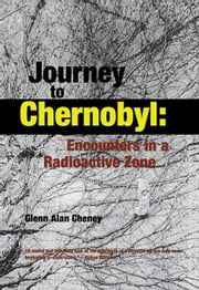 Journey to Chernobyl: Encounters in a Radioactive Zone ebook by Cheney, Glenn