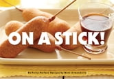 On a Stick! - 80 Party-Perfect Recipes ebook by Matt Armendariz