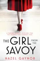The Girl From The Savoy ebook by Hazel Gaynor