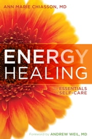 Energy Healing: The Essentials of Self-Care - The Essentials of Self-Care ebook by Anne Marie Chiasson, MD