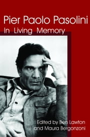 Pier Paolo Pasolini: In Living Memory ebook by Lawton, Benjamin