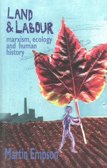 Land And Labour: Marxism, Ecology And Human History ebook by Martin Empson