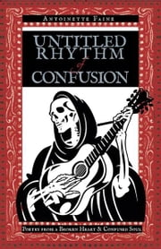 Untitled Rhythm of Confusion - Poetry from a Broken Heart & Confused Soul ebook by Antoinette Faine