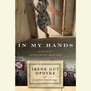 In My Hands: Memories of a Holocaust Rescuer audiobook by Irene Gut Opdyke