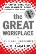 The Great Workplace ebook by Michael Burchell,Jennifer Robin