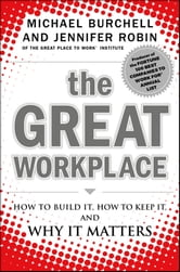 The Great Workplace - How to Build It, How to Keep It, and Why It Matters ebook by Michael Burchell,Jennifer Robin