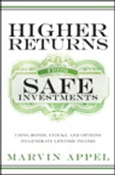 Higher Returns from Safe Investments - Using Bonds, Stocks, and Options to Generate Lifetime Income ebook by Marvin Appel