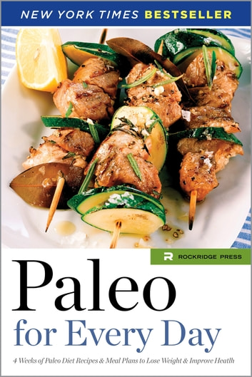 Paleo for Every Day: 4 Weeks of Paleo Diet Recipes & Meal Plans to Lose Weight & Improve Health ebook by Rockridge Press