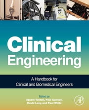 Clinical Engineering - A Handbook for Clinical and Biomedical Engineers ebook by Azzam F G Taktak,Paul Ganney,David Long,Paul White