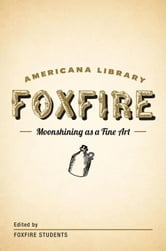 Moonshining as a Fine Art - The Foxfire Americana Library (1) ebook by Foxfire Fund, Inc.