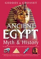 Ancient Egypt Myth and History - The religion, myths, and gods of ancient Egypt explained against the background of its history ebook by