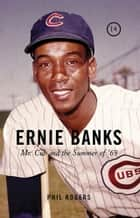 Ernie Banks ebook by Phil Rogers