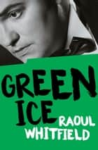 Green Ice ebook by Raoul Whitfield, Boris Dralyuk