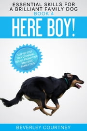 Here Boy! - Step-by-step to a Stunning Recall from your Brilliant Family Dog ebook by Beverley Courtney