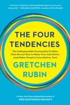 The Four Tendencies - The Indispensable Personality Profiles That Reveal How to Make Your Life Better(and Other People's Lives Better, Too) ebook by Gretchen Rubin