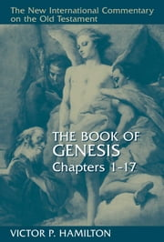 The Book of Genesis, Chapters 1-17 ebook by Victor P. Hamilton