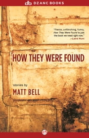 How They Were Found ebook by Matt Bell
