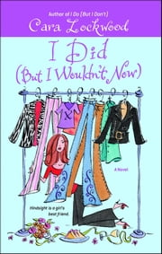 I Did (But I Wouldn't Now) ebook by Cara Lockwood