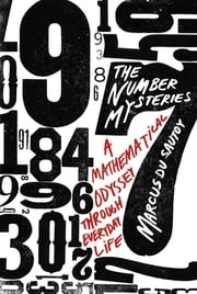 The Number Mysteries - A Mathematical Odyssey through Everyday Life ebook by Marcus du Sautoy