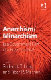Anarchism/Minarchism - Is a Government Part of a Free Country? ebook by Assoc Prof Roderick T Long,Professor Tibor R Machan