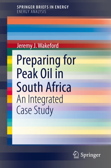 Preparing for Peak Oil in South Africa - An Integrated Case Study ebook by Jeremy J. Wakeford