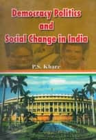 Democracy Politics And Social Change In India ebook by P.S. Khare