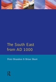 The South East from 1000 AD ebook by C. B. Phillips, J. H. Smith