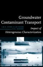 Groundwater Contaminant Transport - Impact of heterogenous characterization: a new view on dispersion ebook by F.B.J. Barends