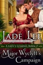 Major Wyclyff's Campaign (A Lady's Lessons, Book 2) - Regency Romance ebook by Jade Lee