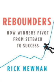 Rebounders - How Winners Pivot from Setback to Success ebook by Rick Newman