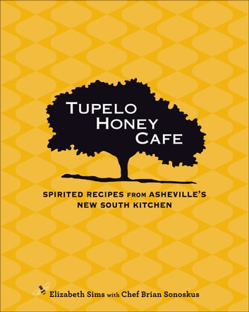 Tupelo Honey Cafe - Spirited Recipes from Asheville's New South Kitchen ebook by Elizabeth Sims,Chef Brian Sonoskus