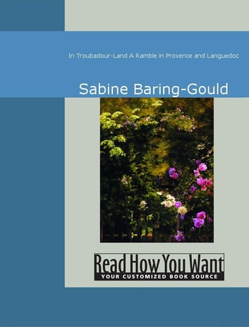 In Troubadour-Land : A Ramble In Provence And Languedoc ebook by Baring-Gould,Sabine