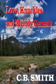 Love, Knuckles, and Melody Genesis ebook by C.B. Smith
