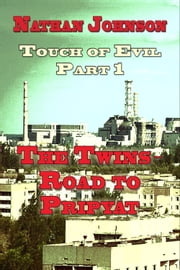 Touch of Evil, Part 1: The Twins, Road to Pripyat ebook by Nathan Johnson