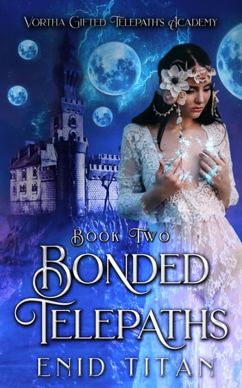 Bonded Telepaths - Vortha Gifted Telepaths Academy, #2 ebook by Enid Titan