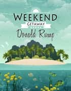 Weekend Getaway ebook by Donald Rump